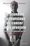 Christophe Desportes - Le scandale du dépistage du cancer de la prostate - 300 000 hommes impuissants pour rien !.
