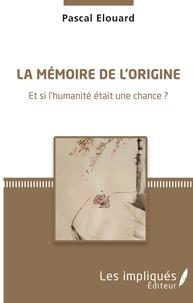 La mémoire de lorigine - Et si lhumanité était une chance ?.pdf