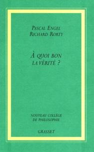 Pascal Engel et Richard Rorty - A quoi bon la vérité ?.