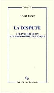 Pascal Engel - La dispute - Une introduction à la philosophie analytique.