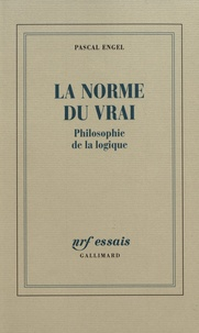 Pascal Engel - La norme du vrai - Philosophie de la logique.