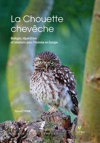 Pascal Etienne - La Chouette chevêche - Biologie, répartition et relation avec l'Homme en Europe.