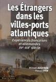 Pascal Even et Mickaël Augeron - Les Etrangers dans les villes-ports atlantiques - Expériences françaises et allemandes XVe-XIXe siècle.