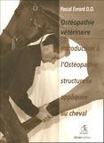 Pascal Evrard - Introduction aux techniques ostéopathiques structurelles appliquées au cheval.