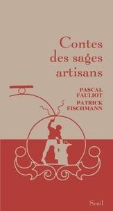 Pascal Fauliot et Patrick Fischmann - Contes des sages artisans.