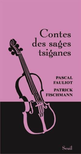 Pascal Fauliot et Patrick Fischmann - Contes des sages tsiganes.