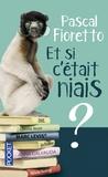Pascal Fioretto - Et si c'était niais ?.