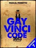 Pascal Fioretto - Gay Vinci code 2013 - Episode 7.