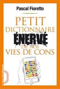 Pascal Fioretto - Petit dictionnaire énervé de nos vies de cons.