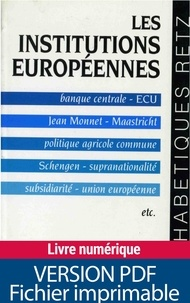 Pascal Fontaine et Henri Malosse - Les Institutions européennes - Banque centrale, ECU, Jean Monnet, Maastricht, politique agricole commune, Schengen, supranationalité, subsidirité, union européenne, etc..