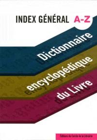 Pascal Fouché et Daniel Péchoin - Dictionnaire encyclopédique du livre - Index général A-Z.