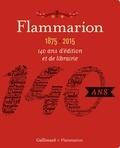 Pascal Fouché - Flammarion, 1875-2015 - 140 ans d'édition et de librairie.