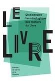 Pascal Fouché et Daniel Péchoin - Le livre - Dictionnaire terminologique des métiers du livre.