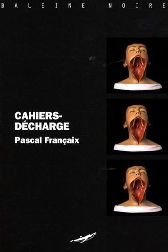 Pascal Françaix - Cahiers-décharge.