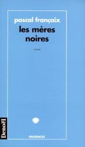 Pascal Françaix - Les mères noires.