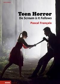 Pascal Françaix - Teen Horror - De Scream à It Follows.