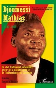 Pascal François Djoumessi et Gaëtan Martial Djoumessi - Djoumessi Mathias - Un chef traditionnel nationaliste, acteur de la décolonisation et de l'indépendance du Cameroun.