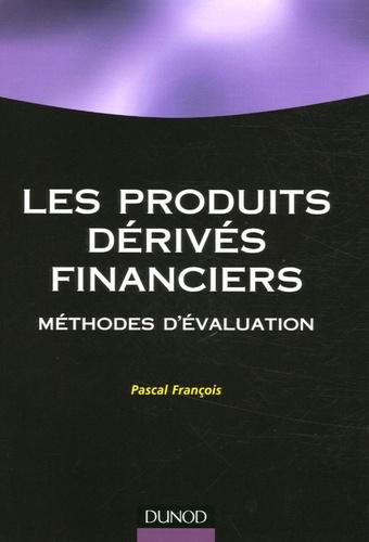 Pascal François - Les produits financiers dérivés - Méthodes d'évaluation.
