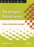 Pascal François - Stratégies financières - Cours et exercices corrigés.