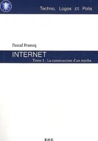 Pascal Francq - Internet - Tome 1, La construction d'un mythe.