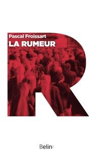 Pascal Froissart - La rumeur.