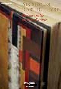 Pascal Fulacher - Six siècles d'art du livre - De l'incunable au livre d'artiste.