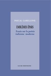 Pascal Gabellone - Emblèmes épars. Essais sur la poésie italienne moderne.