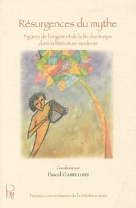 Pascal Gabellone - Résurgences du mythe - Figures de l'origine et de la fin des temps dans la littérature moderne.