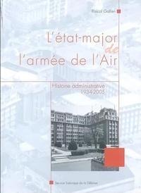 Pascal Gallien - L'état-major de l'armée de l'Air - Histoire administrative, 1934-2005.