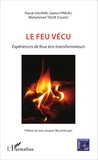 Pascal Galvani et Gaston Pineau - Le feu vécu - Expériences de feux éco-transformateurs.