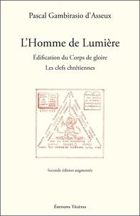 Pascal Gambirasio d'Asseux - L'Homme de Lumière - Edification du Corps de gloire : les clefs chrétiennes.