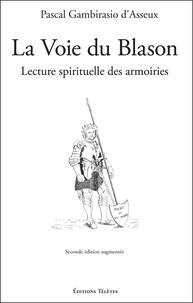 Pascal Gambirasio d'Asseux - La Voie du Blason - Lecture spirituelle des armoiries.