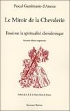 Pascal Gambirasio d'Asseux - Le miroir de la chevalerie - Essai sur la spiritualité chevaleresque.