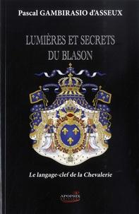 Pascal Gambirasio d'Asseux - Lumières et secrets du blason - Le langage-clef de la Chevalerie.