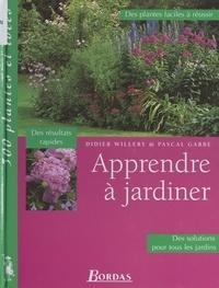 Pascal Garbe et Didier Willery - Apprendre à jardiner.