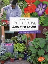 Pascal Garbe - Tout se mange dans mon jardin - L'alliance du beau et du bon.