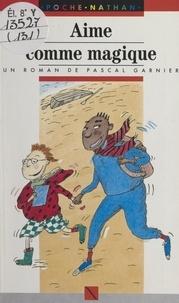 Pascal Garnier et Monike Czarnecki - Aime comme magique.