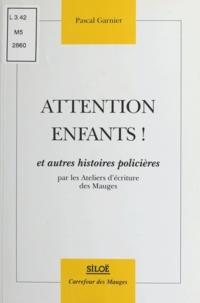 Pascal Garnier - Attention enfants ! et autres histoires policières.