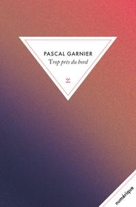Pascal Garnier - Trop près du bord.