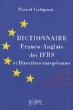 Pascal Gatignon - Dictionnaire franco-anglais des IFRS et directives européennes - Banques, assurances, grands comptes.
