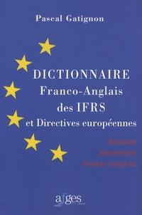 Dictionnaire franco-anglais des IFRS et directives européennes- Banques, assurances, grands comptes - Pascal Gatignon |