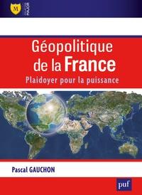 Pascal Gauchon - Géopolitique de la France - Plaidoyer pour la puissance.