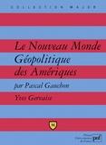 Pascal Gauchon et Yves Gervaise - Le Nouveau Monde - Géopolitique des Amériques.