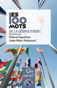 Pascal Gauchon et Jean-Marc Huissoud - Les 100 mots de la géopolitique.