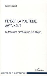 Penser la politique avec Kant - La fondation morale de la république.pdf