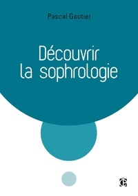 Pascal Gautier - Découvrir la sophrologie - 3e éd..
