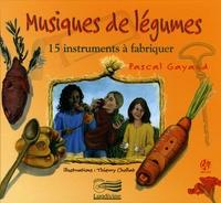 Pascal Gayaud - Musiques de légumes - 15 instruments à fabriquer. 1 CD audio