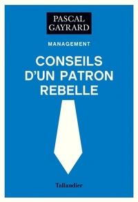 Pascal Gayrard - Conseils d'un patron rebelle.