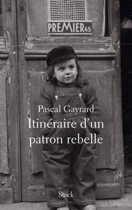 Pascal Gayrard - Itinéraire d'un patron rebelle.