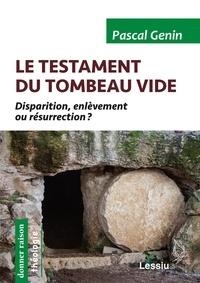 Pascal Genin - Le testament du tombeau vide - Disparition, enlèvement ou résurrection ?.